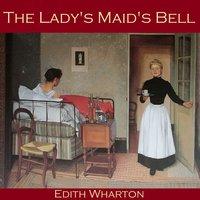 The Lady's Maid's Bell - Edith Wharton