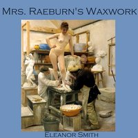 Mrs. Raeburn's Waxwork - Eleanor Smith