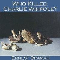Who killed Charlie Winpole? - Ernest Bramah
