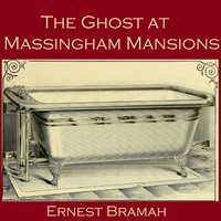 The Ghost at Massingham Mansions - Ernest Bramah
