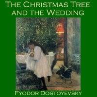 The Christmas Tree and the Wedding - Fyodor Dostoyevsky