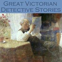 Great Victorian Detective Stories - Arthur Conan Doyle, Edgar Wallace, G.K. Chesterton