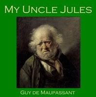 My Uncle Jules - Guy de Maupassant