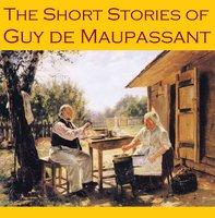 The Short Stories of Guy de Maupassant - Guy de Maupassant