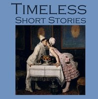 Timeless Short Stories - Various Authors, Guy de Maupassant, Stacy Aumonier