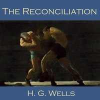 The Reconciliation - H.G. Wells
