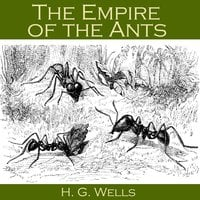 The Empire of the Ants - H.G. Wells