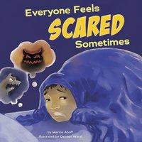 Everyone Feels Scared Sometimes - Marcie Aboff