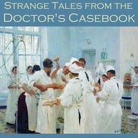 Strange Tales from the Doctor's Casebook - Various Authors, H.G. Wells, H.P. Lovecraft, W. F. Harvey