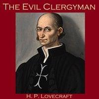 The Evil Clergyman - H.P. Lovecraft