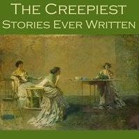 The Creepiest Stories Ever Written - H.P. Lovecraft, Robert E. Howard, W. F. Harvey