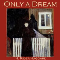 Only a Dream - H. Rider Haggard