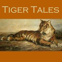 Tiger Tales - W.W. Jacobs, Hugh Walpole, Frank Stockton