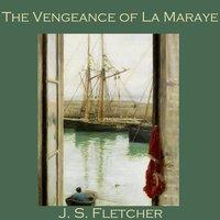 The Vengeance of La Maraye - J.S. Fletcher