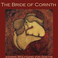 The Bride of Corinth - Johann Wolfgang von Goethe