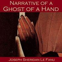 Narrative of a Ghost of a Hand - Joseph Sheridan Le Fanu