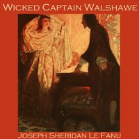 Wicked Captain Walshawe - Joseph Sheridan Le Fanu