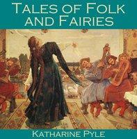 Tales of Folk and Fairies - Katharine Pyle