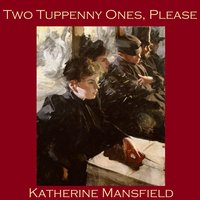 Two Tuppenny Ones Please - Katherine Mansfield