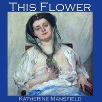 This Flower - Katherine Mansfield