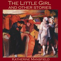 The Little Girl and Other Stories - Katherine Mansfield