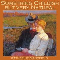 Something Childish but Very Natural - Katherine Mansfield