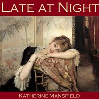 Late at Night - Katherine Mansfield