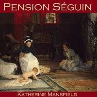 Pension Séguin - Katherine Mansfield