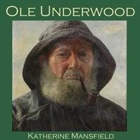 Ole Underwood - Katherine Mansfield