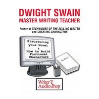 Dwight Swain: Master Writing Teacher - Dwight Swain