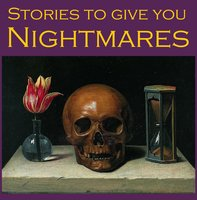 Stories To Give You Nightmares - Edith Nesbit, Bram Stoker, M.R. James