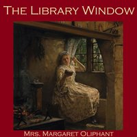 The Library Window - Margaret O. Oliphant