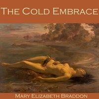 The Cold Embrace - Mary E. Braddon