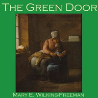 The Green Door - Mary E. Wilkins Freeman