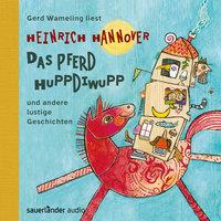 Das Pferd Huppdiwupp und andere lustige Geschichten - Heinrich Hannover