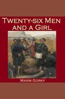 Twenty-six Men and a Girl - Maxim Gorky