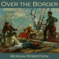 Over the Border - Morgan Robertson