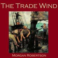 The Trade Wind - Morgan Robertson
