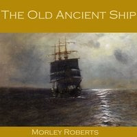 The Old Ancient Ship - Morley Roberts
