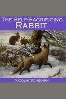 The Self-Sacrificing Rabbit - Nicolai Schedrin