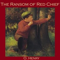 The Ransom of Red Chief - O. Henry