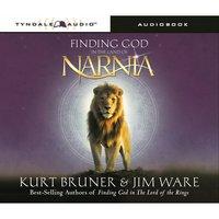 Finding God in the Land of Narnia - Kurt Bruner, Jim Ware