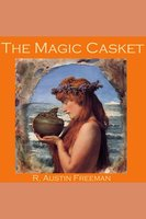 The Magic Casket - R. Austin Freeman