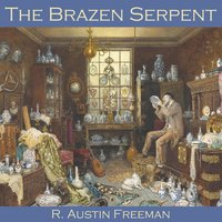 The Brazen Serpent - R. Austin Freeman