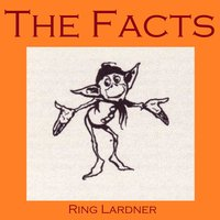 The Facts - Ring Lardner