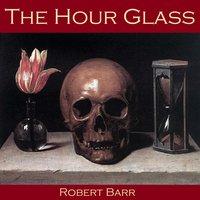 The Hour Glass - Robert Barr