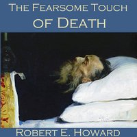 The Fearsome Touch of Death - Robert E. Howard
