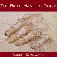 The Right Hand of Doom - Robert E. Howard