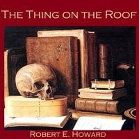 The Thing on the Roof - Robert E. Howard