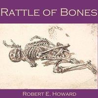 Rattle of Bones - Robert E. Howard